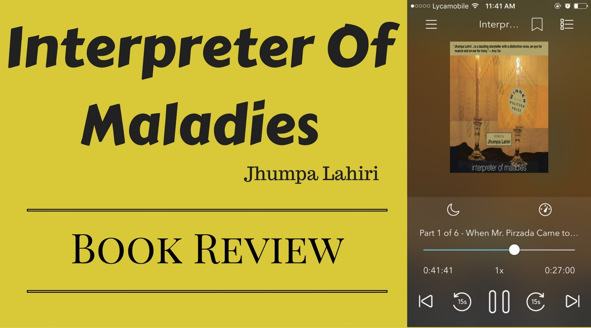interpreter of maladies notes In the story interpreter of maladies, by jhumpa lahiri, mr kapasi, and both mr and mrs das experience the need for love, and also strive for it this act of creating perfection is a series of steps that enrich life.